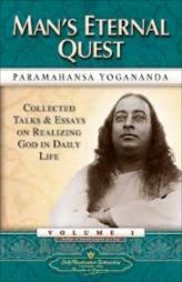 Man's Eternal Quest : Collected Talks & Essays On Realizing God In Daily Life (Vol - I)