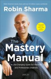 The Mastery Manual : A Life - Changing Guide for Personal and Professional Greatness