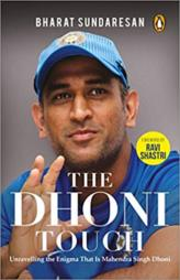 The Dhoni Touch: Unravelling the Enigma That Is Mahendra Singh Dhoni