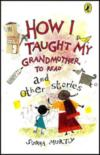 How I Taught My Grandmother to Read & Other Stories