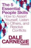 The 5 Essential People Skills - How To Assert Yourself, Listen To Others And Resolve Conflicts